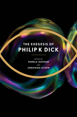 The Exegesis of Philip K. Dick By Dick, Philip K./ Jackson, Pamela (EDT)/ Lethem, Jonathan (EDT)